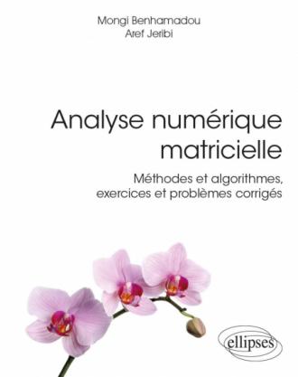 Analyse numérique matricielle - Méthodes et algorithmes, exercices et problèmes corrigés