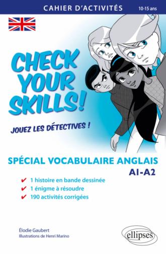 Check your Skills! Spécial vocabulaire anglais. Cahier d'activités pour réviser, s'entraîner, se perfectionner et jouer les détectives. A1-A2. (Collège. À partir de la 6e) (10-15 ans)
