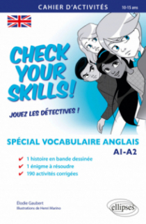 Check your Skills! Spécial vocabulaire anglais. Cahier d'activités pour réviser, s'entraîner, se perfectionner et jouer les détectives. A1-A2. (À partir de la 6e) (10-15 ans)
