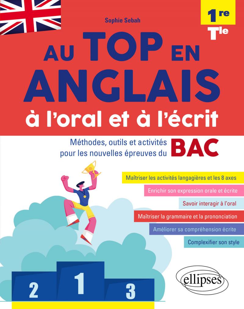 Au top en anglais à l'oral et à l'écrit. Méthodes, outils et activités pour les nouvelles épreuves du BAC • 1re et Tle • [A2-B2]