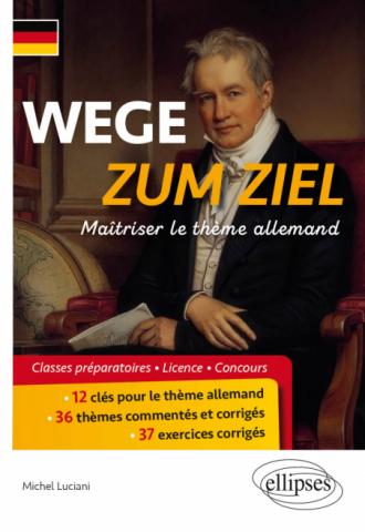 WEGE ZUM ZIEL. Maîtriser le thème allemand