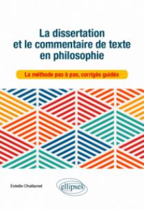 La dissertation et le commentaire de texte en philosophie. La méthode pas à pas, corrigés guidés.