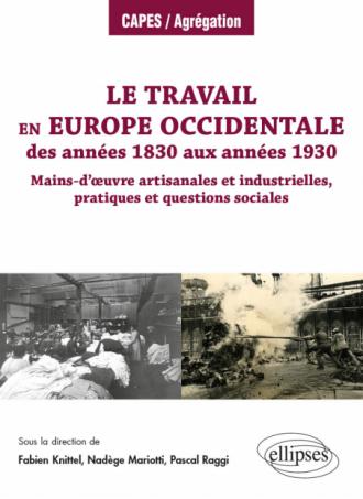 Le travail en Europe occidentale des années 1830 aux années 1930 - Mains-d'œuvre artisanales et industrielles, pratiques et questions sociales
