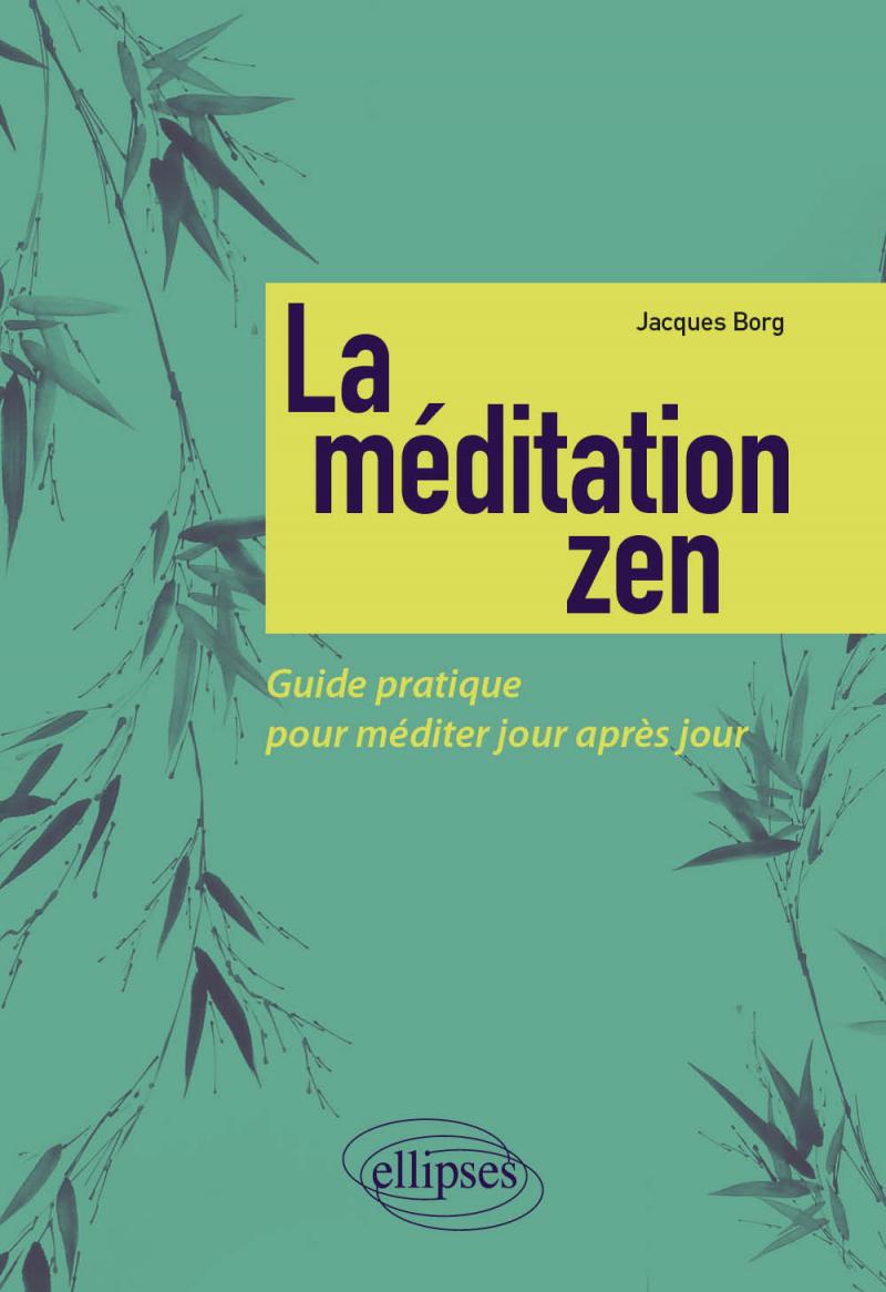 La méditation zen - Guide pratique pour méditer jour après jour