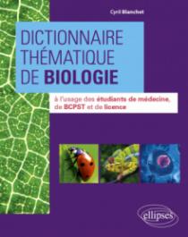 Dictionnaire thématique de Biologie à l'usage des étudiants de médecine, de BCPST et de licence
