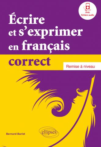 Écrire et s'exprimer en français correct. Remise à niveau