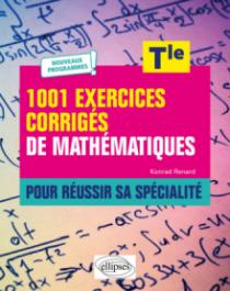 1001 exercices corrigés de Mathématiques - Pour réussir sa spécialité - Terminale - Nouveaux programmes