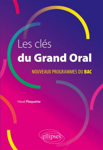 Les clés du Grand Oral. Nouveaux programmes du Bac.