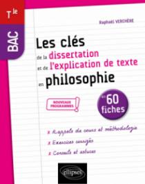Les clés de la dissertation et de l'explication de texte en philosophie en 60 fiches. Terminale, nouveaux programmes