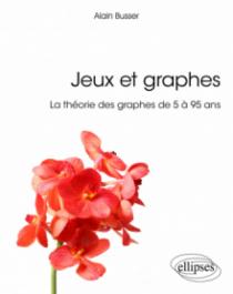 Jeux et graphes - La théorie des graphes de 5 à 95 ans