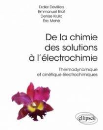 De la chimie des solutions à l'électrochimie - Thermodynamique et cinétique électrochimiques