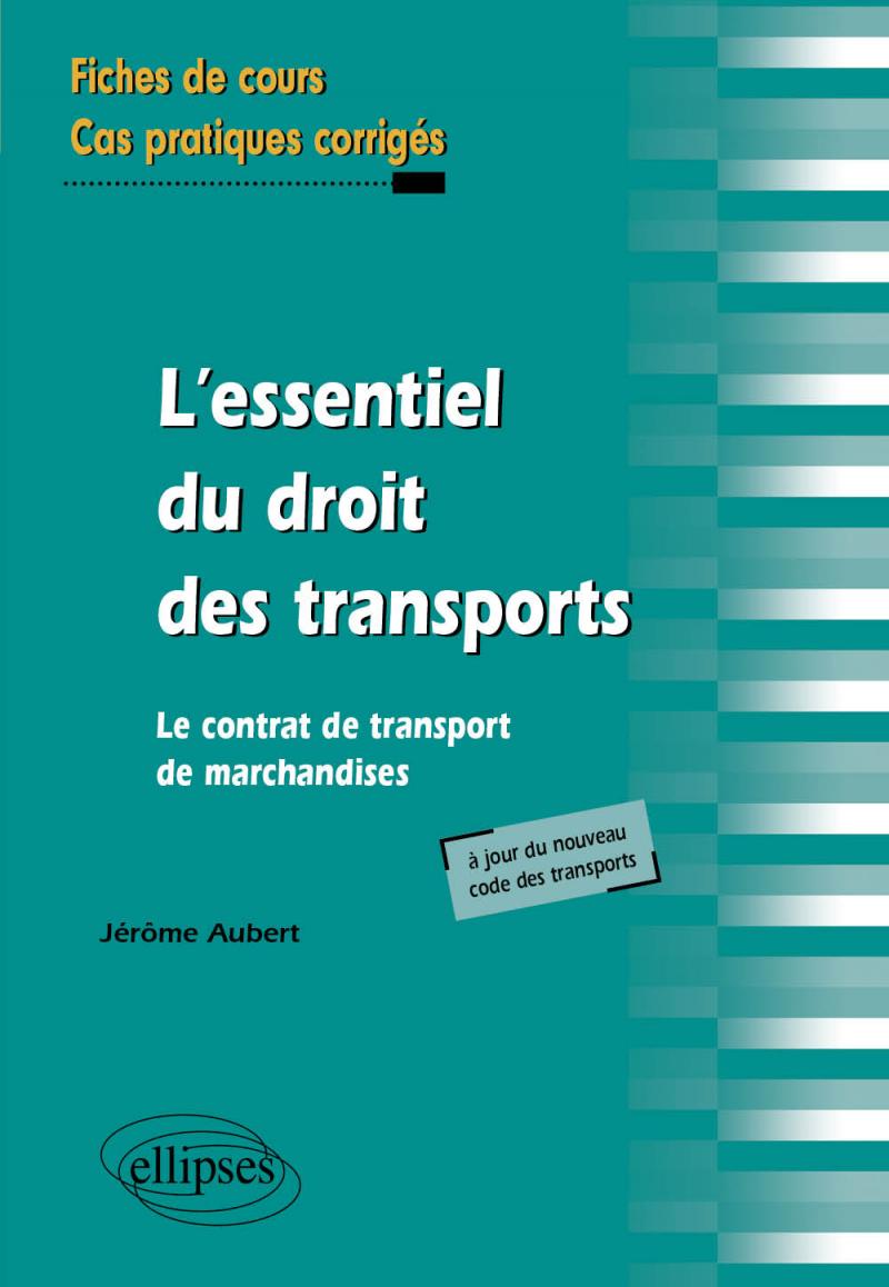 L'essentiel du droit des transports. Le contrat de transport de marchandises. Fiches de cours et cas pratiques corrigés