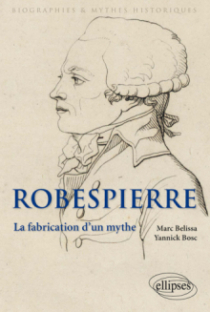 Robespierre. La fabrication d'un mythe