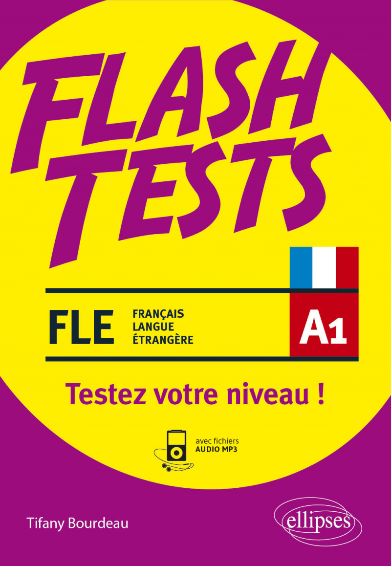 FLE (français langue étrangère) Flash Tests. A1. Testez votre niveau de français ! (avec fichiers audio)