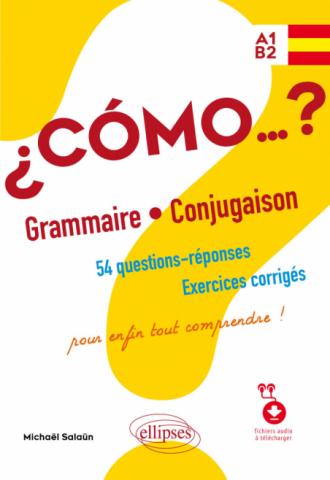 Espagnol ¿Cómo…? Grammaire et conjugaison. 54 questions-réponses avec exercices corrigés. Pour enfin tout comprendre ! (avec fichiers audio) A1-B2