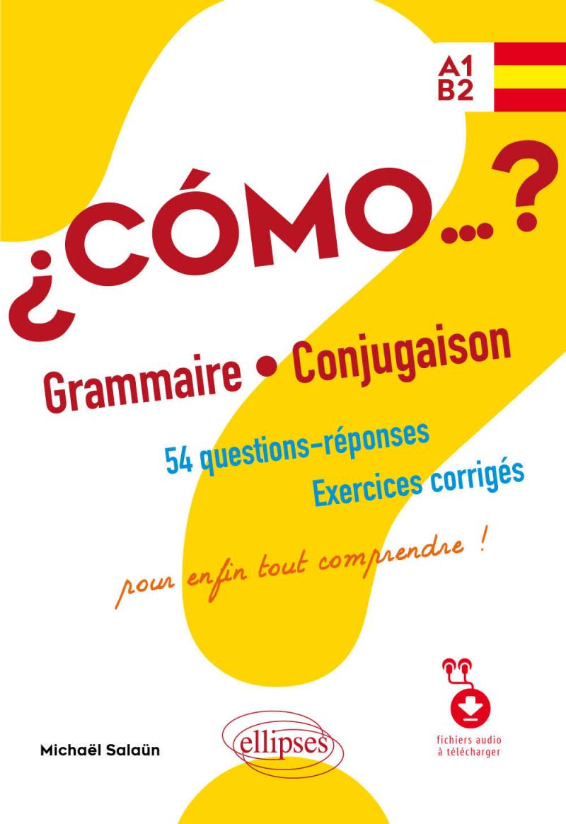 Espagnol Como Grammaire Et Conjugaison 54 Questions Reponses Avec Exercices Corriges Pour Enfin Tout Comprendre