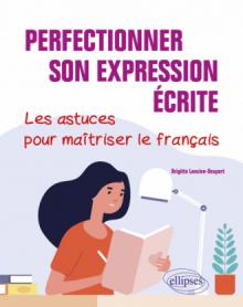Perfectionner son expression écrite. Les astuces pour maîtriser le français.
