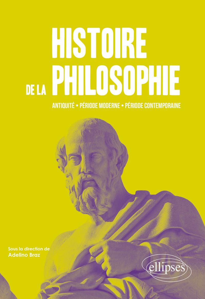 Histoire de la philosophie. Antiquité, période moderne, période contemporaine.