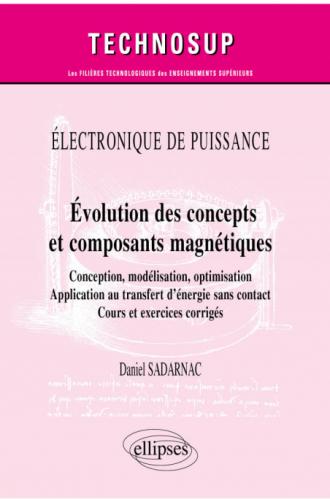 Électronique de puissance - Évolution des concepts et composants magnétiques - Conception, modélisation, optimisation - Application au transfert d'énergie sans contact - Cours et exercices corrigés