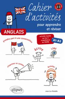 Anglais. Cahier d'activités pour apprendre et réviser l'anglais. Activités basées sur les 5 compétences du CECRL. A1-A2. [avec fichiers audio]