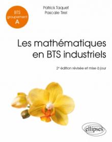 Les mathématiques en BTS industriels - BTS Groupement A - 2e édition révisée et mise à jour