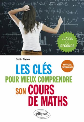 Les clés pour mieux comprendre son cours de maths - Seconde - Nouveaux programmes