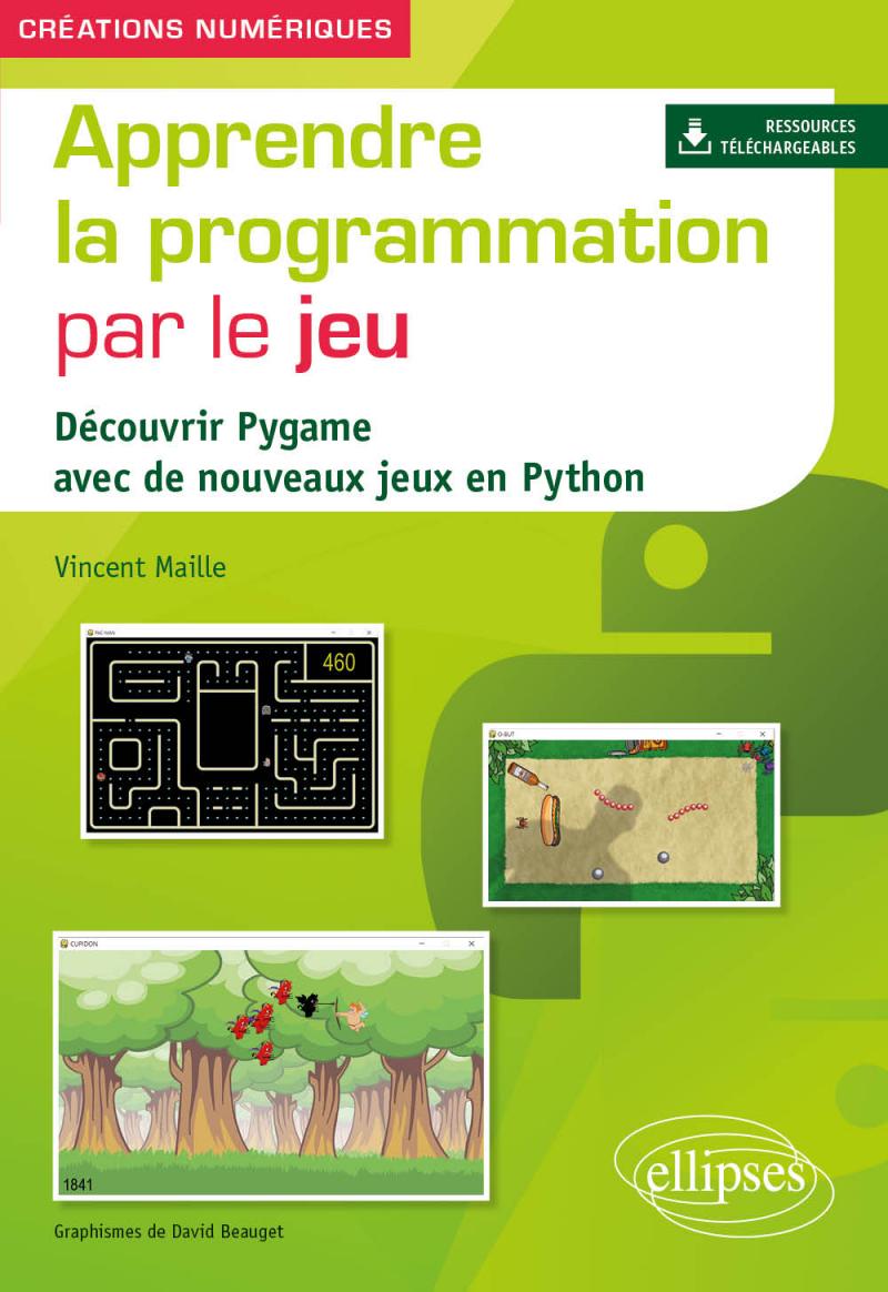 Apprendre la programmation par le jeu - Découvrir Pygame avec de nouveaux jeux en Python