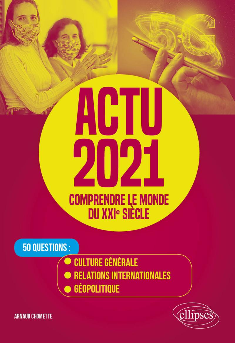 Actu 2021 - Comprendre le monde du XXIe siècle - 50 questions : Culture générale, relations internationales, géopolitique