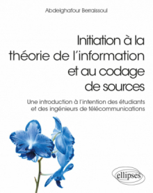 Initiation à la théorie de l'information et au codage de sources - Une introduction à l'intention des étudiants et des ingénieurs de télécommunications