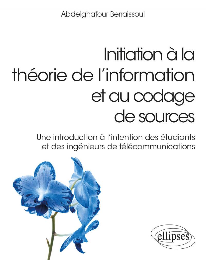 Initiation à la théorie de l'information et au codage de sources - Une introduction à l'intention des étudiants et des ingénieurs de télécommunications