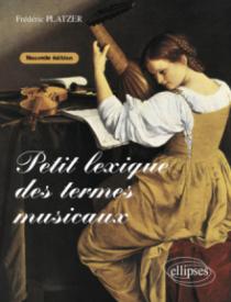 Petit lexique des termes musicaux. Nouvelle édition augmentée