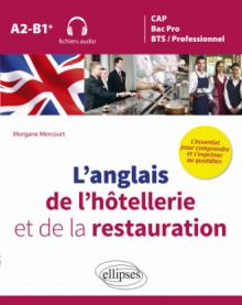 L'anglais de l'hôtellerie et de la restauration. L'essentiel pour comprendre et s'exprimer au quotidien. A2-B1+ (fichiers audio)
