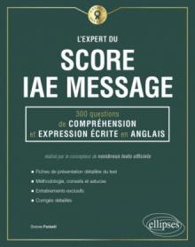 L'Expert du Score IAE Message - 300 questions de Compréhension et Expression Écrite en Anglais