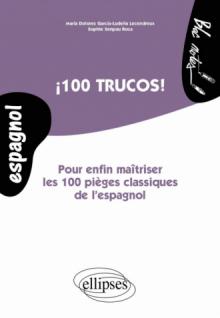 Cien trucos! Pour enfin maîtriser les 100 pièges classiques de l'espagnol. (niveau 2)