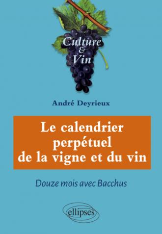 Le calendrier perpétuel de la vigne et du vin - Douze mois avec Bacchus