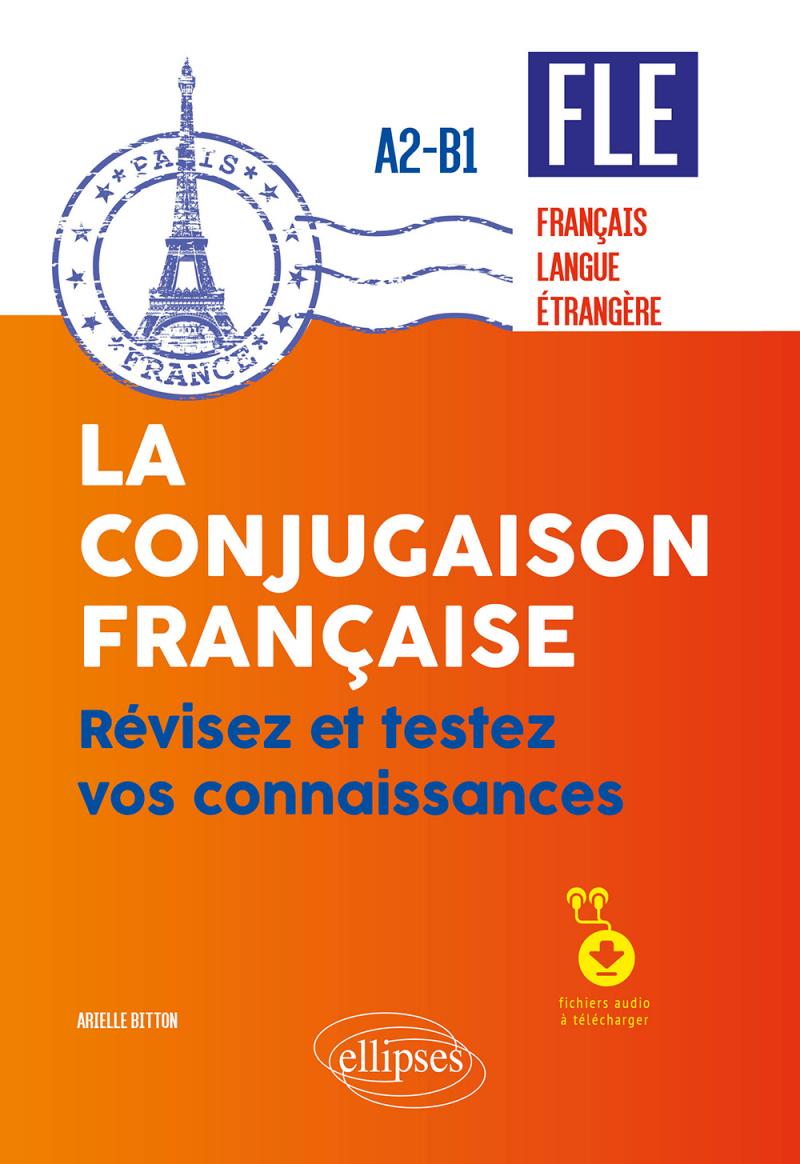 FLE (français langue étrangère). La conjugaison française. Révisez et testez vos connaissances • A2-B1 (avec fichiers audio)