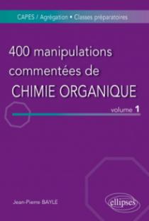400 manipulations commentées de chimie organique - volume 1
