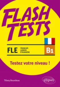FLE (français langue étrangère). Flash Tests. B1. Testez votre niveau de français !