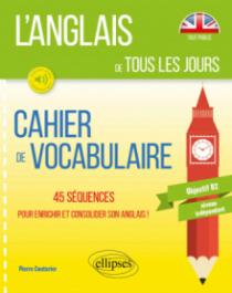 L'anglais de tous les jours. Cahier de vocabulaire. 45 séquences pour enrichir et consolider son anglais. Objectif B2. Niveau indépendant (avec fichiers audio)