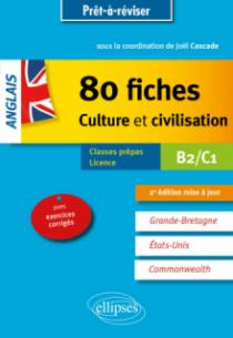 Anglais. 80 fiches de culture et civilisation. Grande-Bretagne, Etats-Unis, Commonwealth (avec exercices corrigés). B2-C1 - 2e édition mise à jour