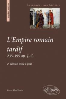 L'Empire romain tardif. 235-395 ap. J.-C. - 2e édition mise à jour