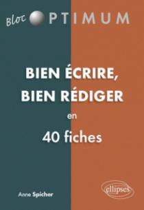 Bien écrire - Bien rédiger en 40 fiches