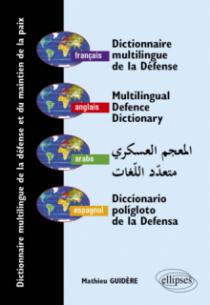 Dictionnaire multilingue de la défense et du maintien de la paix, français - anglais - arabe - espagnol