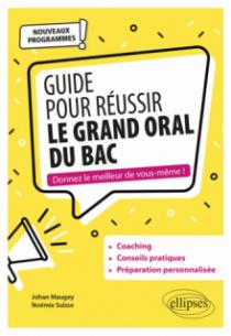 Guide pour réussir le Grand Oral du Bac. Nouveaux programmes
