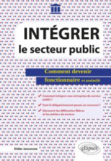 Intégrer le secteur public - Comment devenir fonctionnaire et assimilé