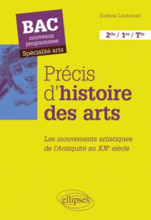 Précis d'histoire des arts. Les mouvements artistiques, de l'Antiquité au XXe siècle - Bac nouveaux programmes - Spécialité arts