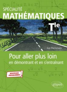 Spécialité Mathématiques - Terminale - Pour aller plus loin en démontrant et en s'entraînant - Nouveaux programmes