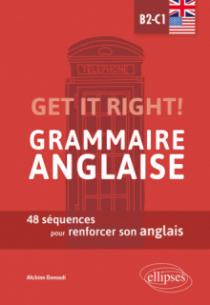 Get it right! Grammaire anglaise. 48 séquences pour renforcer son anglais. B2-C1