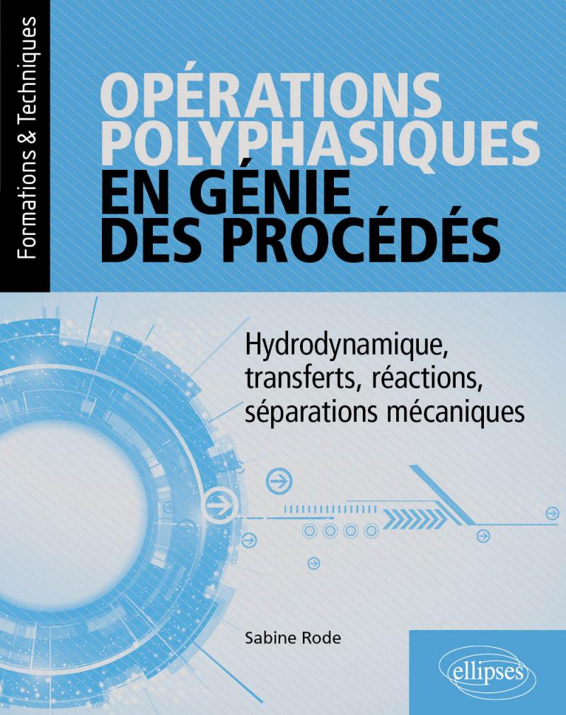 Opérations polyphasiques en génie des procédés - Hydrodynamique, transferts, réactions, séparations mécaniques