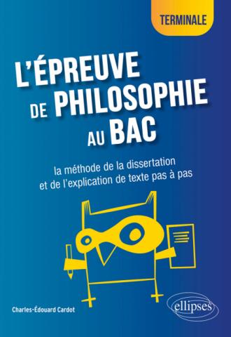 L'épreuve de philosophie au bac : la méthode de la dissertation et de l'explication de texte pas à pas - Terminale